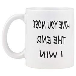 Coffee Mug Love you Most The End I Win Mug Cup Funny Novelty