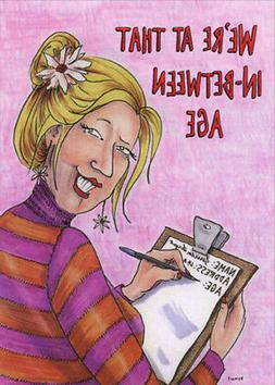 In Between Age Funny / Humorous Feminine Birthday Card for H