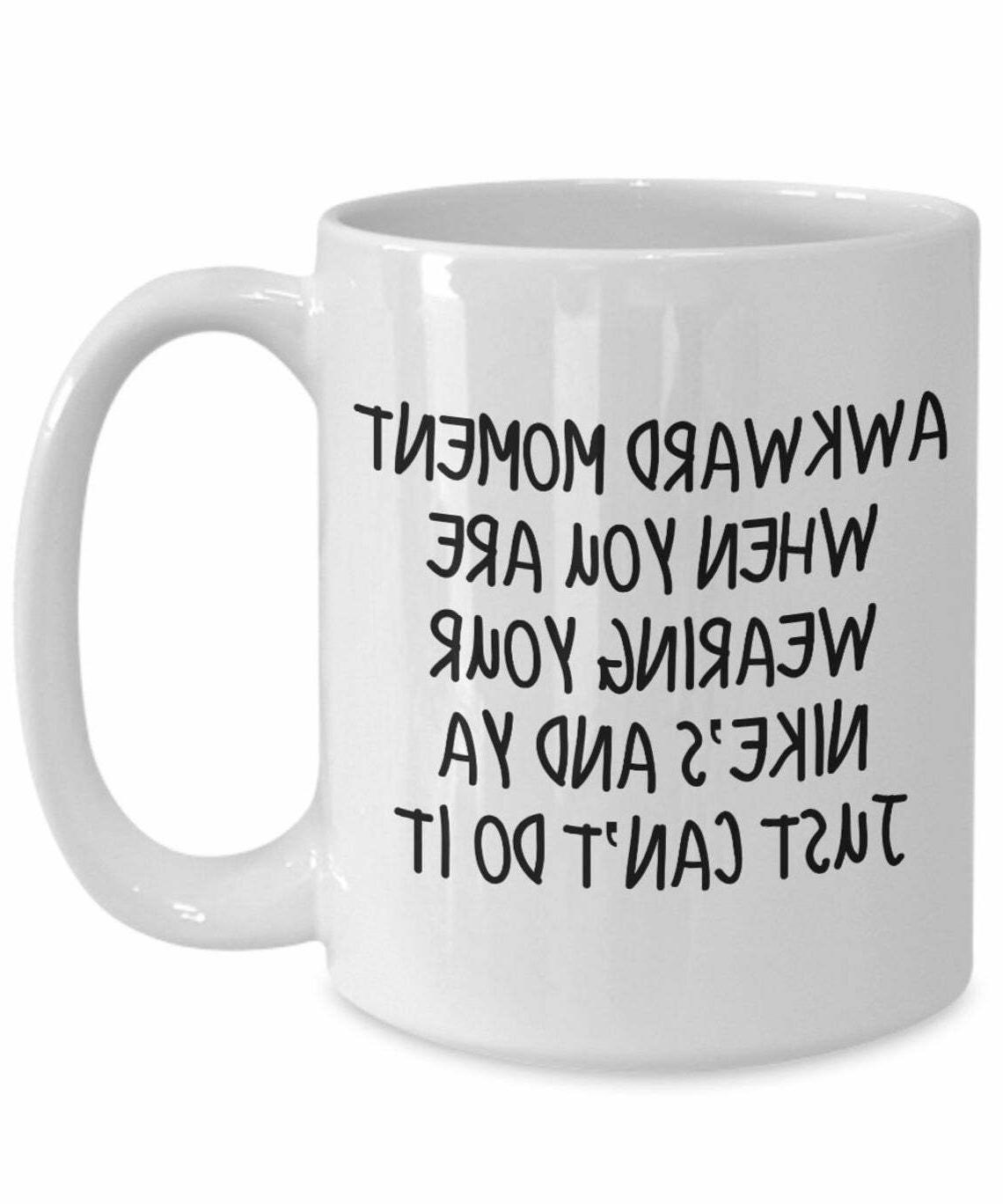 Awkward Moment Mug Nike Lover Funny Quote Mug Coffee Mug For