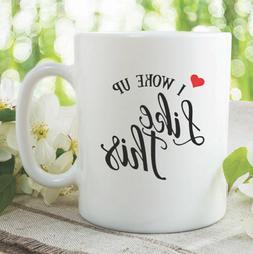 Woke Up Like This Mug Funny Coffee Mug Gift For Her Funny No