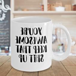 You're Awesome Coffee Mug Cup Funny Christmas Birthday Novel